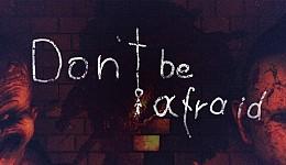 Don't Be Afraid