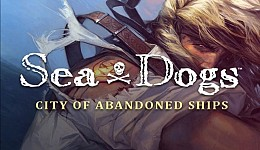 Sea Dogs City of Abandoned Ships